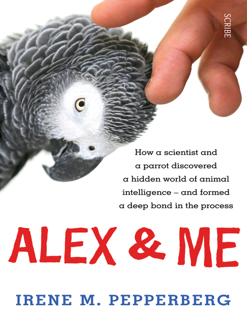 Alex & Me (eBook): How a Scientist and a Parrot Discovered a Hidden World of Animal Intelligence and Formed a Deep Bond in the Process